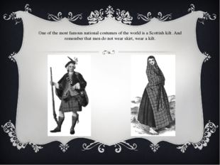 One of the most famous national costumes of the world is a Scottish kilt. And