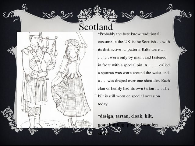 Scotland Probably the best know traditional costume in the UK is the Scottish...