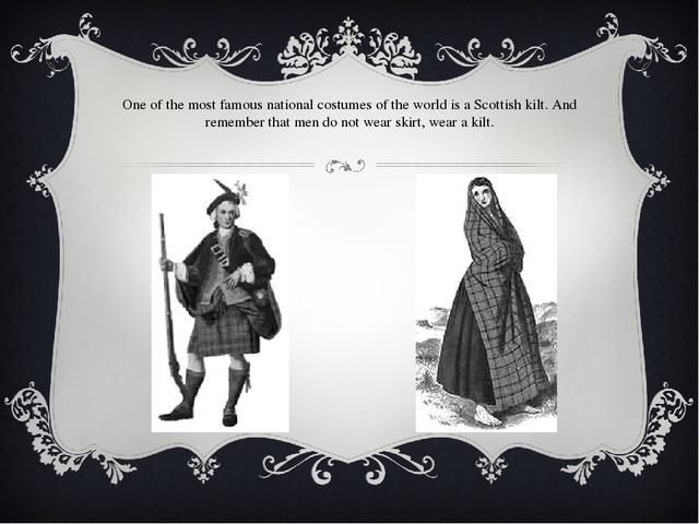 One of the most famous national costumes of the world is a Scottish kilt. And...