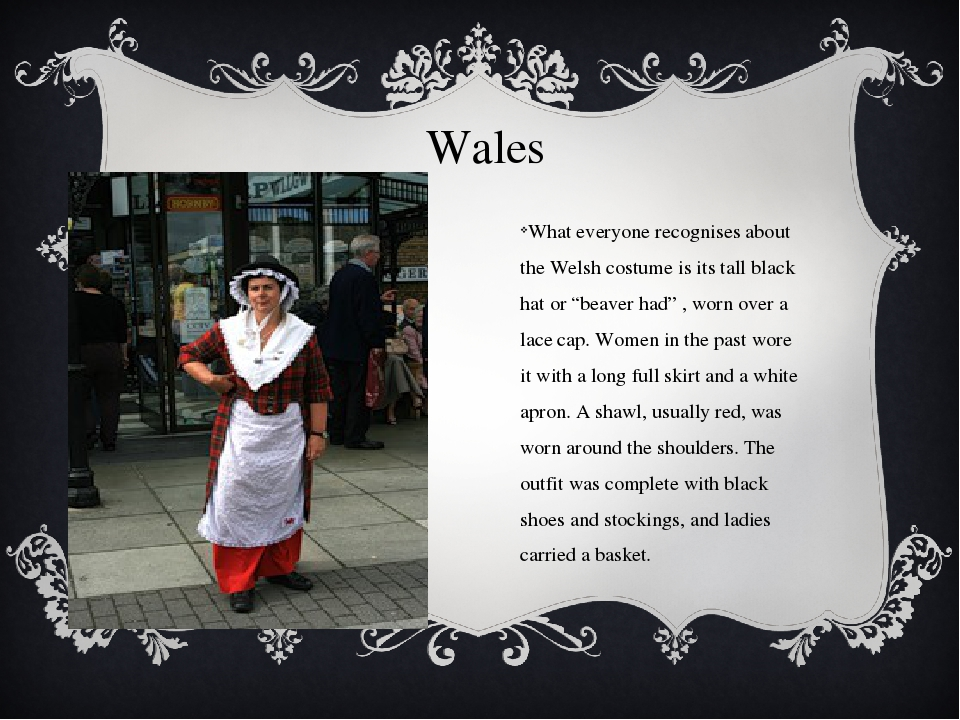 Wales What everyone recognises about the Welsh costume is its tall black hat...