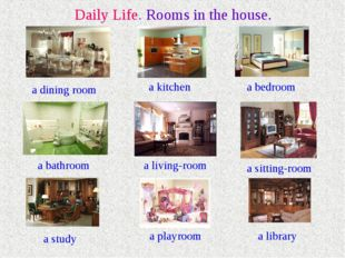Daily Life. Rooms in the house. a dining room a kitchen a bedroom a bathroom