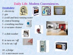 Daily Life. Modern Conveniences. Vocabulary: 1. electricity 2. gas 3. (cold a