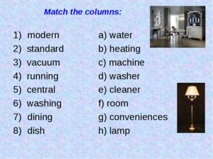 Match the columns: modern		a) water 2) standard		b) heating 3) vacuum		c) mac