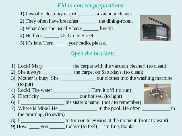 Fill in correct prepositions: 1) I usually clean my carpet _______ a vacuum c...