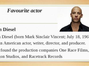 Favourite actor Vin Diesel Vin Diesel (born Mark Sinclair Vincent; July 18, 1