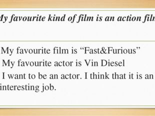 """My favourite kind of film is an action film My favourite film is """"Fast&Furiou"""