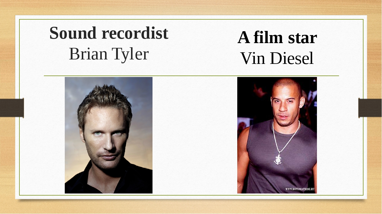 Sound recordist Brian Tyler A film star Vin Diesel