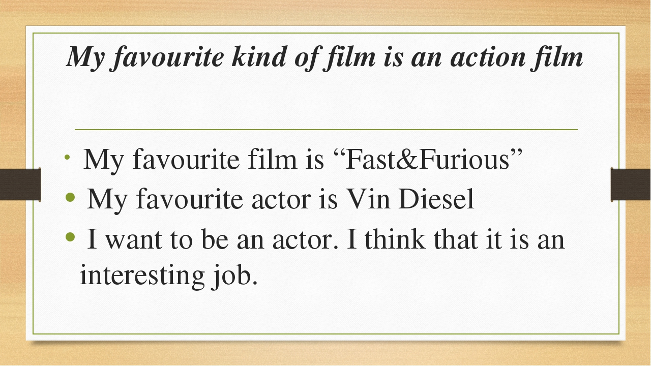 """My favourite kind of film is an action film My favourite film is """"Fast&Furiou..."""