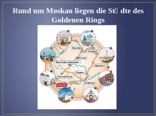 Rund um Moskau liegen die Stἃdte des Goldenen Rings