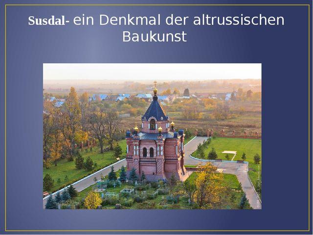 Susdal- ein Denkmal der altrussischen Baukunst