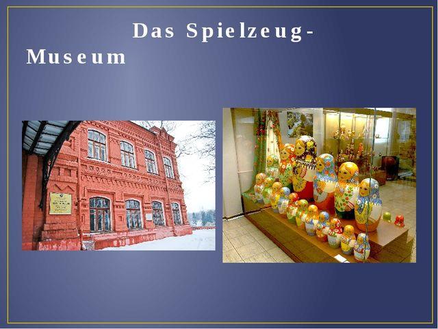 Das Spielzeug- Museum