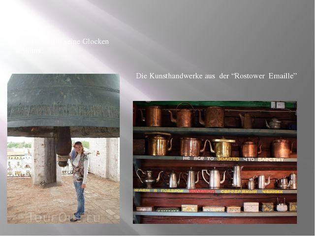 """Rostow ist fűr seine Glocken berűhmt. Die Kunsthandwerke aus der """"Rostower Em..."""