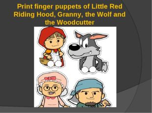 Print finger puppets of Little Red Riding Hood, Granny, the Wolf and the Wood
