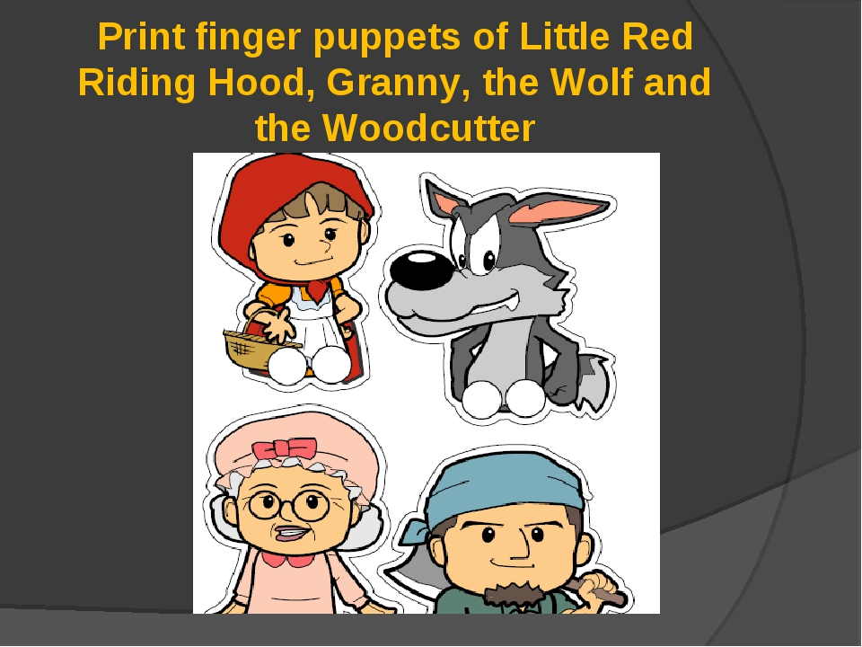 Print finger puppets of Little Red Riding Hood, Granny, the Wolf and the Wood...