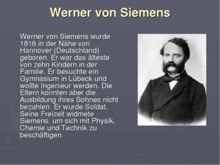Werner von Siemens Werner von Siemens wurde 1816 in der Nähe von Hannover (De