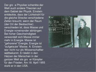 Der groβe Physiker schenkte der Welt auch andere Theorien auf dem Gebiet der