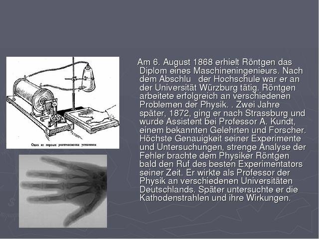 Am 6. August 1868 erhielt Röntgen das Diplom eines Maschineningenieurs. Nach...