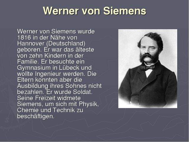 Werner von Siemens Werner von Siemens wurde 1816 in der Nähe von Hannover (De...