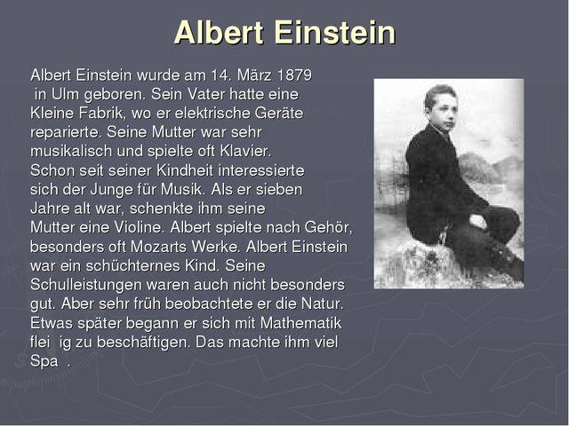 Albert Einstein Albert Einstein wurde am 14. März 1879 in Ulm geboren. Sein V...