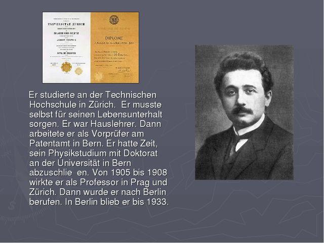Er studierte an der Technischen Hochschule in Zürich. Er musste selbst für s...