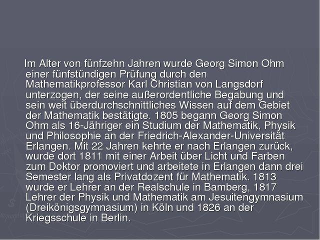 Im Alter von fünfzehn Jahren wurde Georg Simon Ohm einer fünfstündigen Prüfu...
