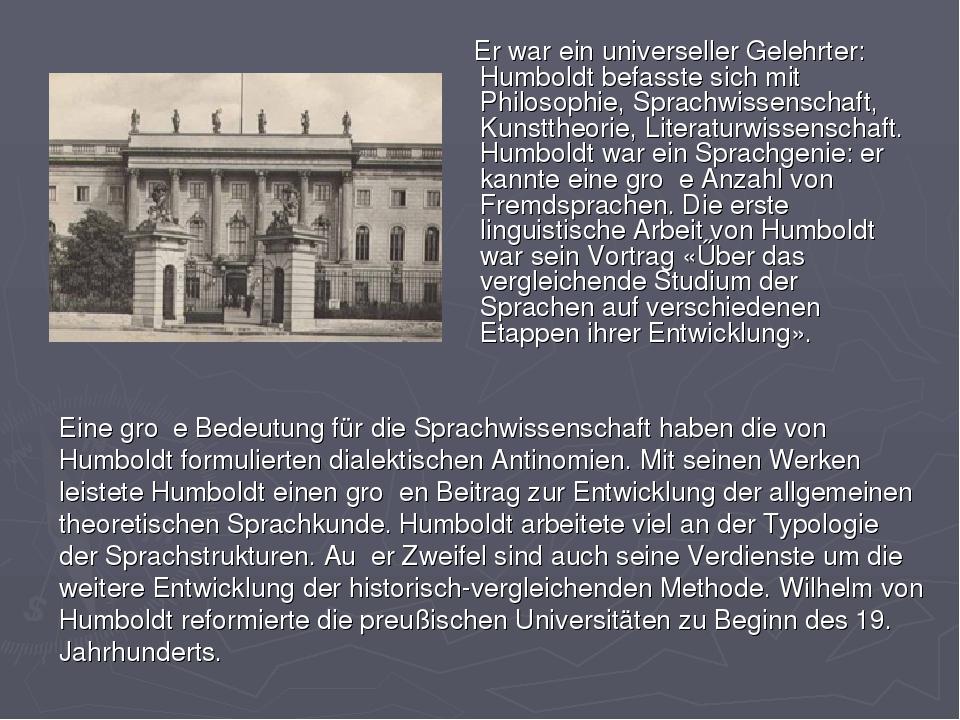 Er war ein universeller Gelehrter: Humboldt befasste sich mit Philosophie, S...