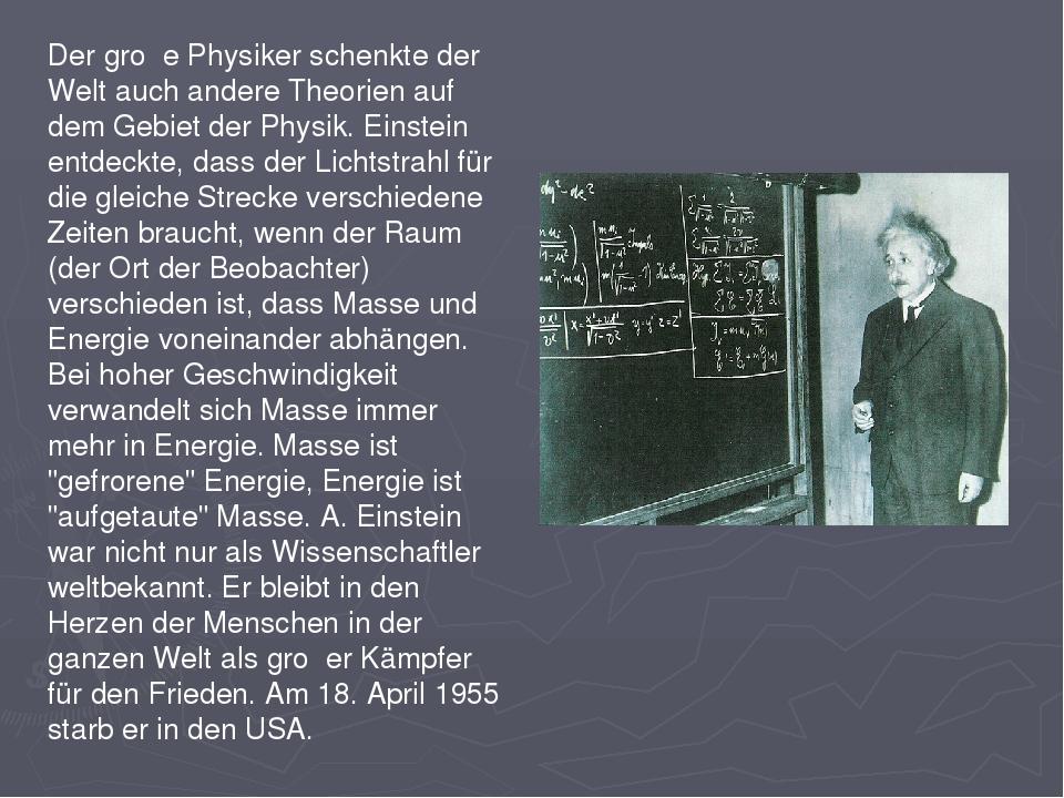 Der groβe Physiker schenkte der Welt auch andere Theorien auf dem Gebiet der...