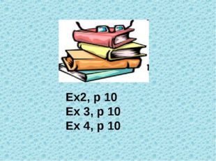 Ex2, p 10 Ex 3, p 10 Ex 4, p 10