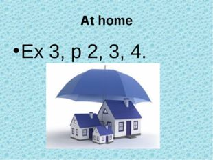 At home Ex 3, p 2, 3, 4.