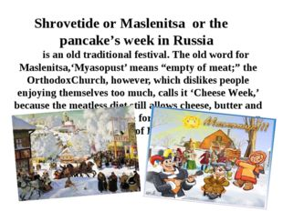 Shrovetide or Maslenitsa or the pancake's week in Russia is an old traditiona