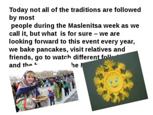 Today not all of the traditions are followed by most people during the Maslen