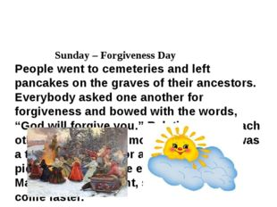 Sunday – Forgiveness Day People went to cemeteries and left pancakes on the