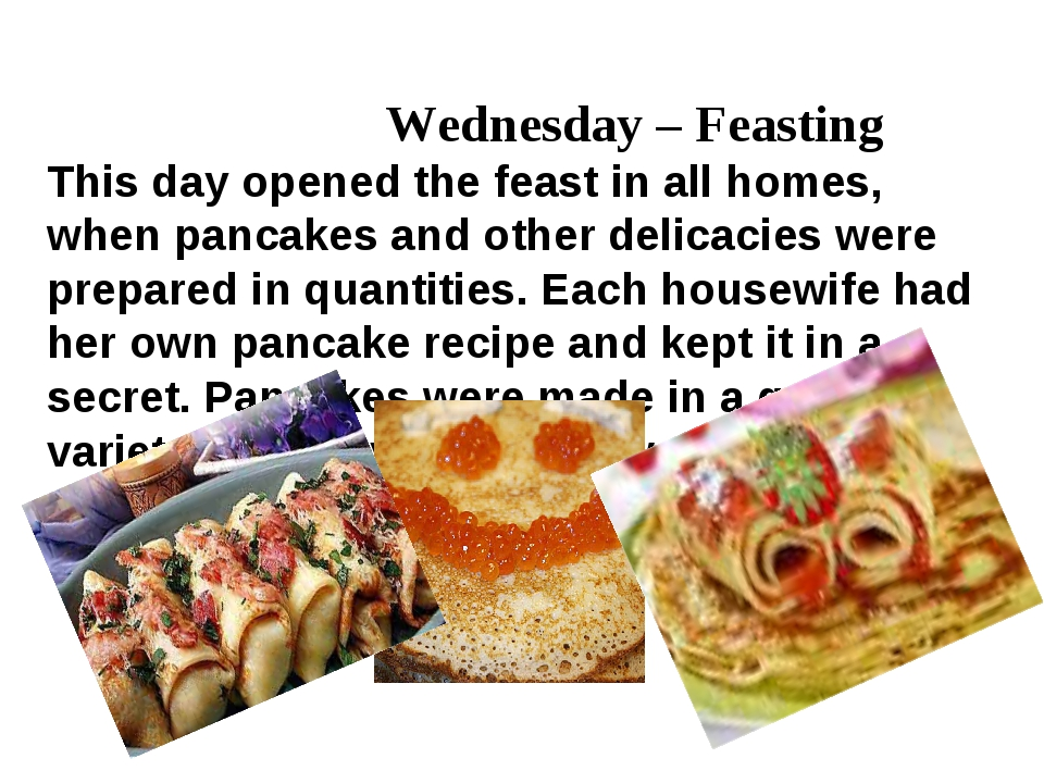 Wednesday – Feasting This day opened the feast in all homes, when pancakes a...