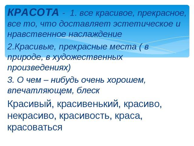 КРАСОТА - 1. все красивое, прекрасное, все то, что доставляет эстетическое и...