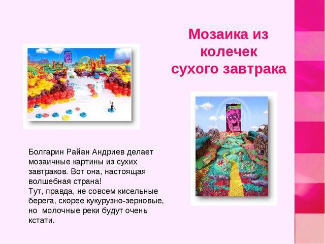 Болгарин Райан Андриев делает мозаичные картины из сухих завтраков. Вот она,...