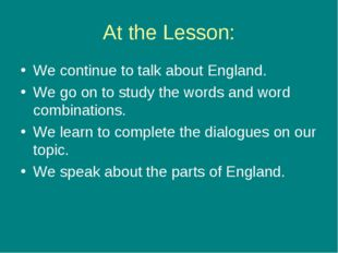 At the Lesson: We continue to talk about England. We go on to study the words