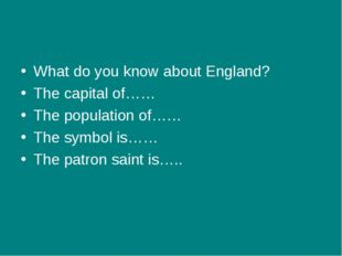 What do you know about England? The capital of…… The population of…… The symb