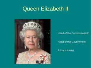 Queen Elizabeth II Head of the Commonwealth Head of the Government Prime mini