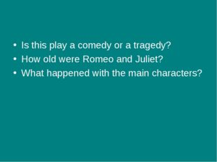 Is this play a comedy or a tragedy? How old were Romeo and Juliet? What happe