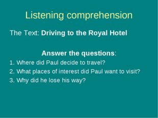 Listening comprehension The Text: Driving to the Royal Hotel Answer the quest