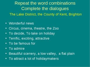 Repeat the word combinations Complete the dialogues The Lake District, the Co