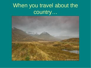 When you travel about the country…