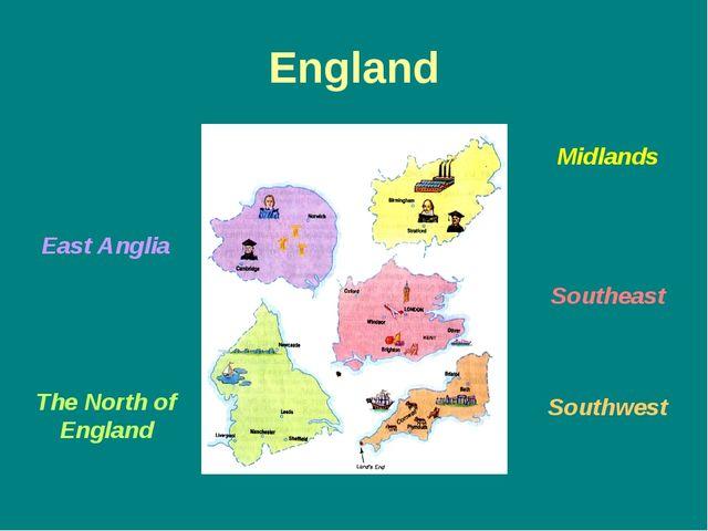 England East Anglia Midlands Southeast Southwest The North of England