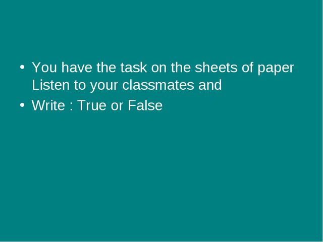 You have the task on the sheets of paper Listen to your classmates and Write...