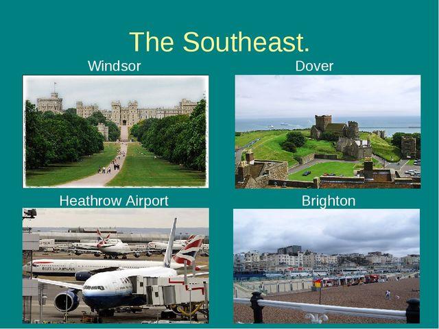 The Southeast. Windsor Dover Heathrow Airport Brighton