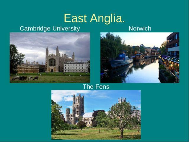 East Anglia. Cambridge University Norwich The Fens