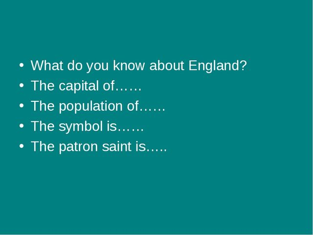 What do you know about England? The capital of…… The population of…… The symb...