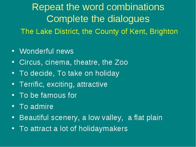 Repeat the word combinations Complete the dialogues The Lake District, the Co...