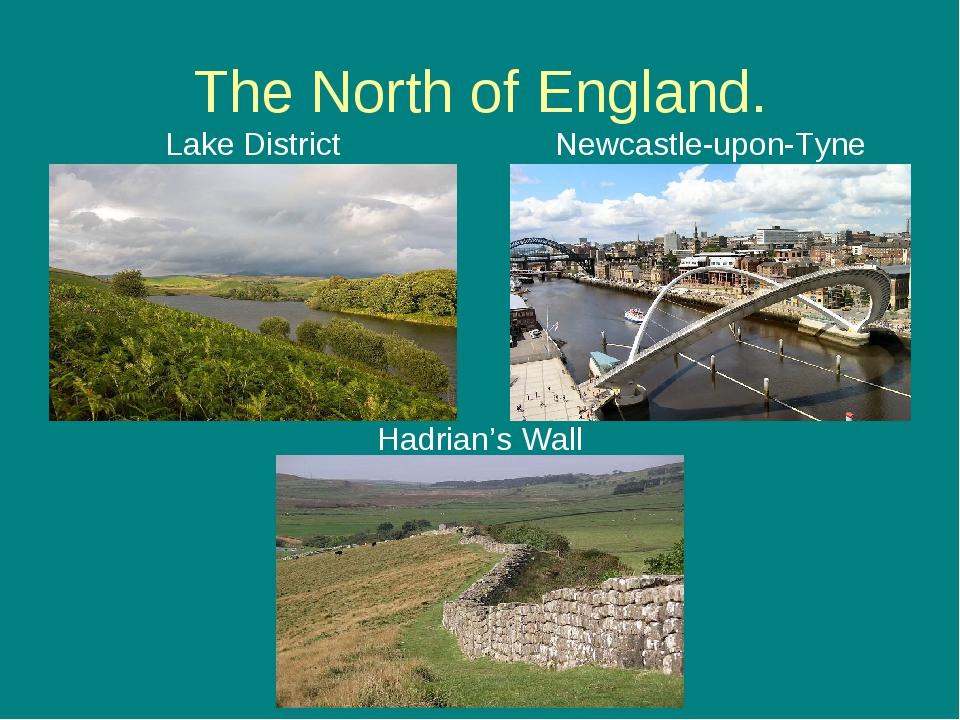 The North of England. Lake District Newcastle-upon-Tyne Hadrian's Wall