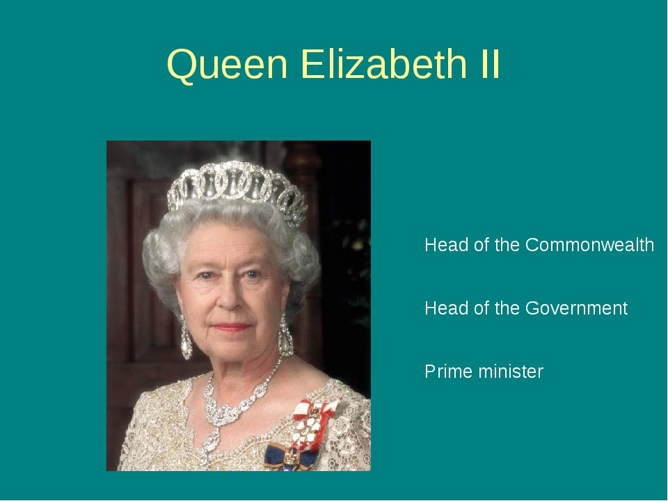 Queen Elizabeth II Head of the Commonwealth Head of the Government Prime mini...